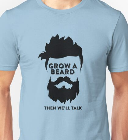 Grow a Beard then we'll talk Unisex T-Shirt