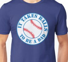 it takes balls to be a dad Unisex T-Shirt