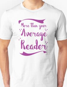 more than your average reader Unisex T-Shirt