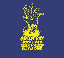 Green bay born and bred green and yellow till i'm dead Unisex T-Shirt