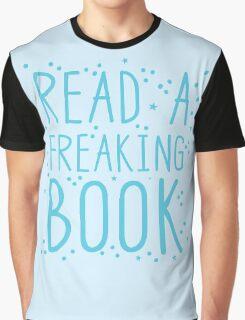 READ A FREAKIN BOOK Graphic T-Shirt