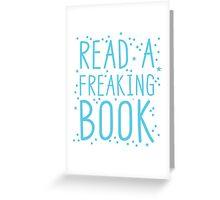 READ A FREAKIN BOOK Greeting Card