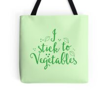 i stick to vegetables Tote Bag