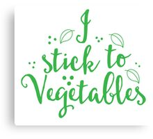 i stick to vegetables Canvas Print