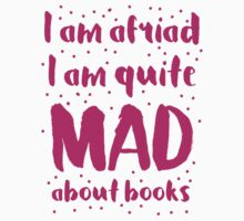 I am afraid i am quite mad about BOOKS Baby Tee