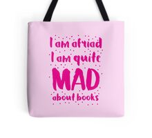 I am afraid i am quite mad about BOOKS Tote Bag