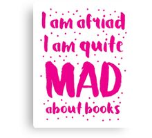 I am afraid i am quite mad about BOOKS Canvas Print
