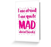 I am afraid i am quite mad about BOOKS Greeting Card