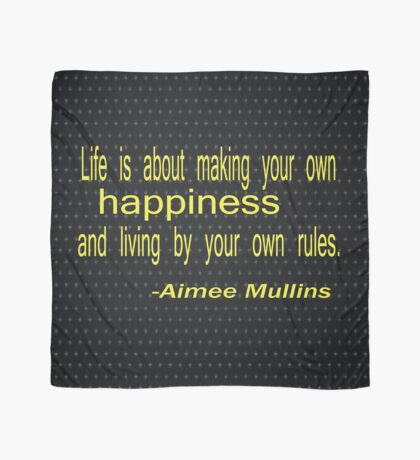 Life is about making your own happiness and living by your own rules. -Aimee Mullins Scarf