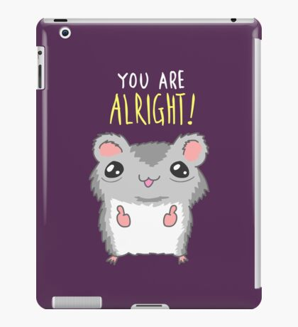 You Are Alright Motivational Hamster iPad Case/Skin