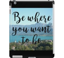 Travel - Be where you want to be iPad Case/Skin