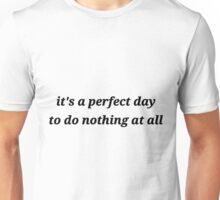 it's a perfect day to do nothing at all Unisex T-Shirt
