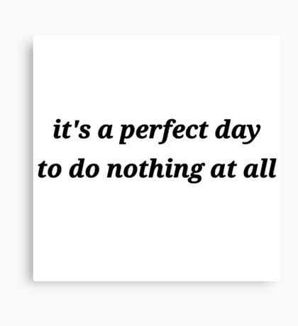 it's a perfect day to do nothing at all Canvas Print