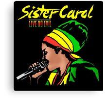 Sister Carol - Live No Evil Canvas Print