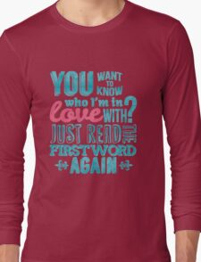 You want to know who I'm in love with? Long Sleeve T-Shirt
