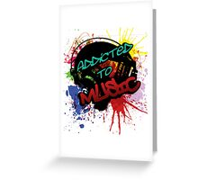 Addicted to Music Greeting Card