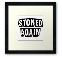 STONED AGAIN Framed Print