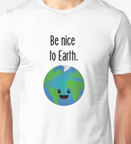 Be nice to earth Unisex T-Shirt