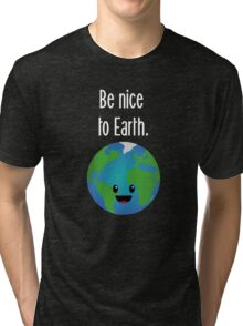 Be nice to earth (inverted) Tri-blend T-Shirt
