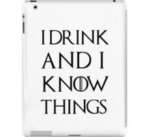 """Game of Thrones - """"I Drink and I Know Things"""" iPad Case/Skin"""