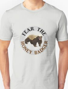 Fear the Honey Badger Unisex T-Shirt