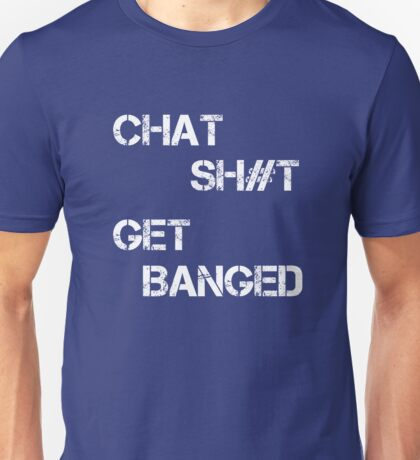Chat Sh#t Get Banged Unisex T-Shirt