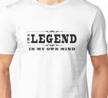 I'm A Legend In My Own Mind Unisex T-Shirt