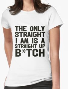 Straight up Bitch Womens Fitted T-Shirt
