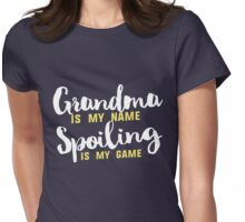 Grandma is my name Spoiling is my game Womens Fitted T-Shirt