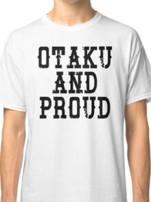 Otaku and Proud Classic T-Shirt