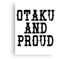 Otaku and Proud Canvas Print