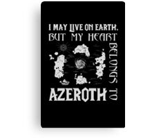 I may live on Earth but my heart belongs to Azeroth Canvas Print