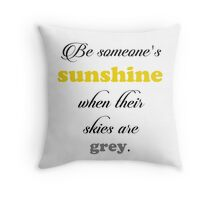 Be Someone's Sunshine When Their Skies are Grey Throw Pillow