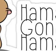 Hamsters gonna hamst - Illustration (v2) Sticker