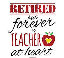 Retired Teacher Photographic Print