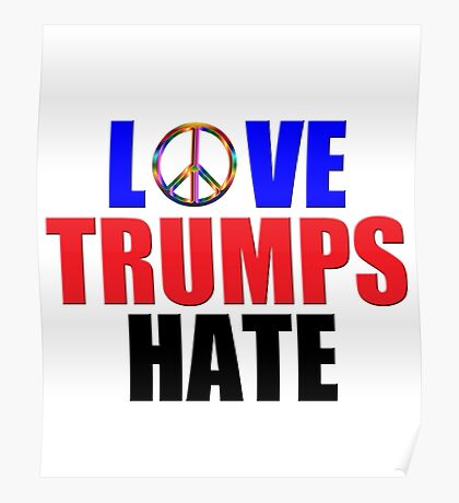 Love Trumps Hate Peace Sign for Bernie Sanders Supporters Anti-Trump  Poster