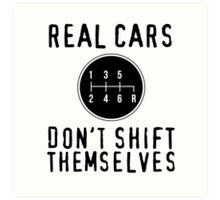 Real Cars Don't Shift Themselves Art Print