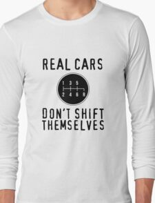 Real Cars Don't Shift Themselves Long Sleeve T-Shirt