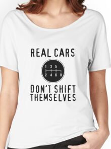 Real Cars Don't Shift Themselves Women's Relaxed Fit T-Shirt