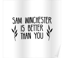 Sam Winchester is Better Than You Poster
