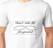 Don't take life for granted Unisex T-Shirt