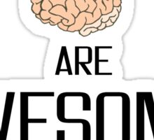 Brains are awesome Sticker