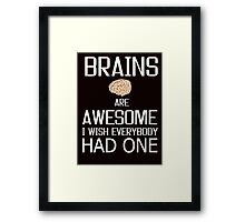 Brains and awesome quote Framed Print