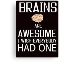 Brains and awesome quote Canvas Print