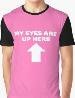 My Eyes Are Up Here Graphic T-Shirt