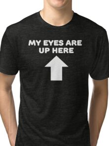 My Eyes Are Up Here Tri-blend T-Shirt