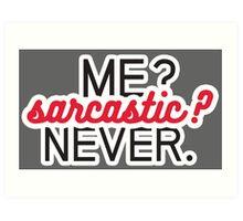 Me? Sarcastic? Never. Art Print