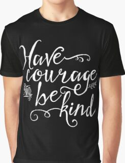 Have Courage and Be Kind - White on Black Graphic T-Shirt