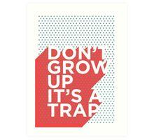 Don't Grow Up It's a Trap Art Print