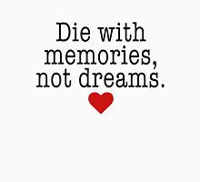 Die with memories, not dreams Unisex T-Shirt